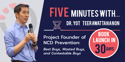 Five minutes with…Dr. Yot Teerawattananon, Project Founder of NCD Prevention: Best Buys, Wasted Buys, and Contestable Buys