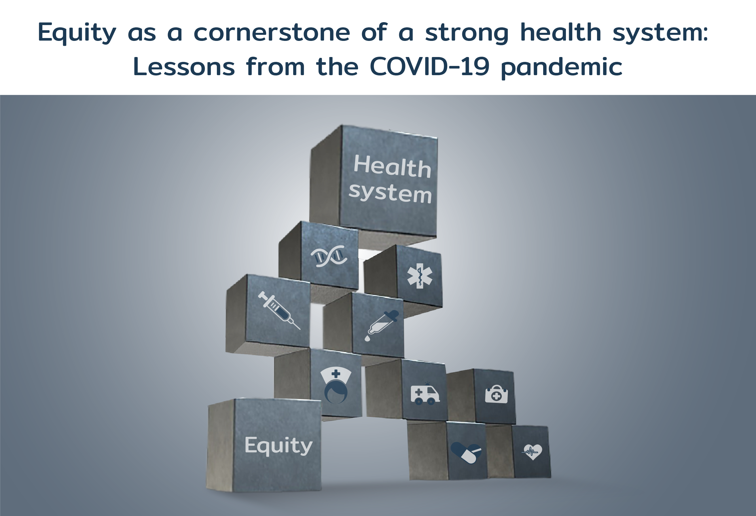 Equity as a cornerstone of a strong health system:  Lessons from the COVID-19 pandemic